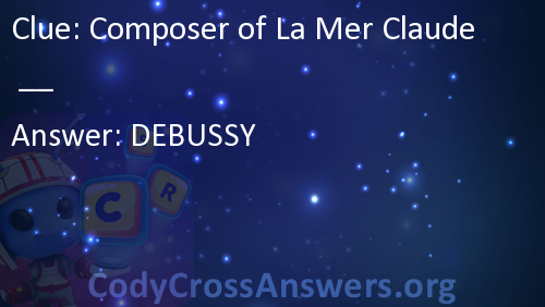 Composer of La Mer Claude __ Answers - CodyCrossAnswers.org