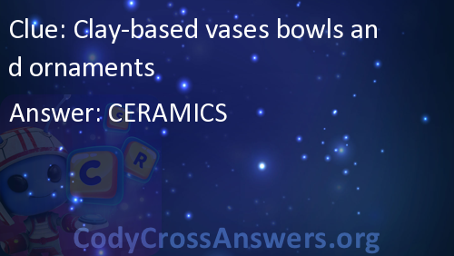 Clay Based Vases Bowls And Ornaments Answers Codycrossanswers