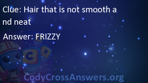 Hair that is not smooth and neat Answers - CodyCrossAnswers org