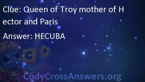 Queen of Troy mother of Hector and Paris Answers - CodyCrossAnswers org