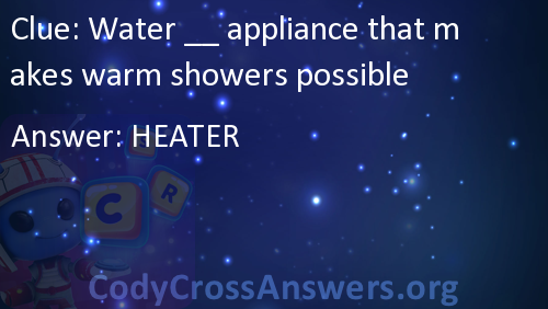 Water __ appliance that makes warm showers possible Answers ...